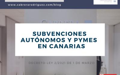CABRERA RODRÍGUEZ ETL GLOBAL: SUBVENCIONES DEL GOBIERNO DE CANARIAS A AUTÓNOMOS Y PYMES AFECTADOS POR LA CRISIS DERIVADA DE LA COVID-19 (DECRETO LEY 2/2021, DE 1 DE MARZO)